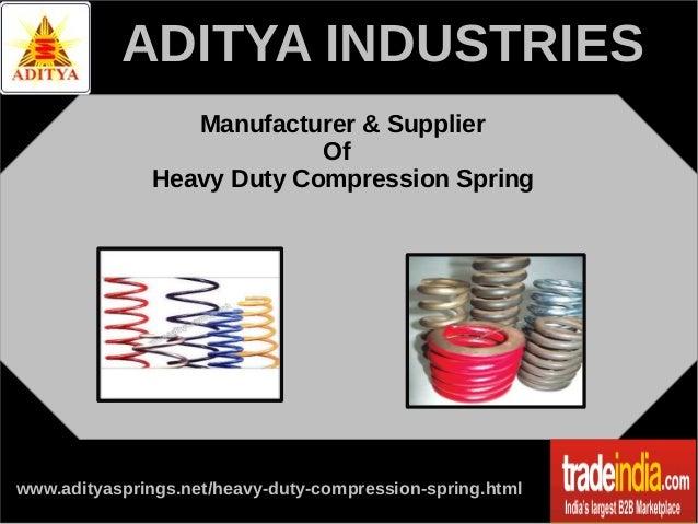 ADITYA INDUSTRIES Manufacturer & Supplier Of Heavy Duty Compression Spring  www.adityasprings.net/heavy-duty-compression-s...
