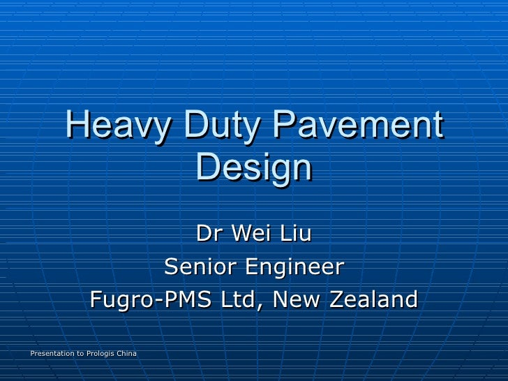Heavy Duty Pavement Design Dr Wei Liu Senior Engineer Fugro-PMS Ltd, New Zealand