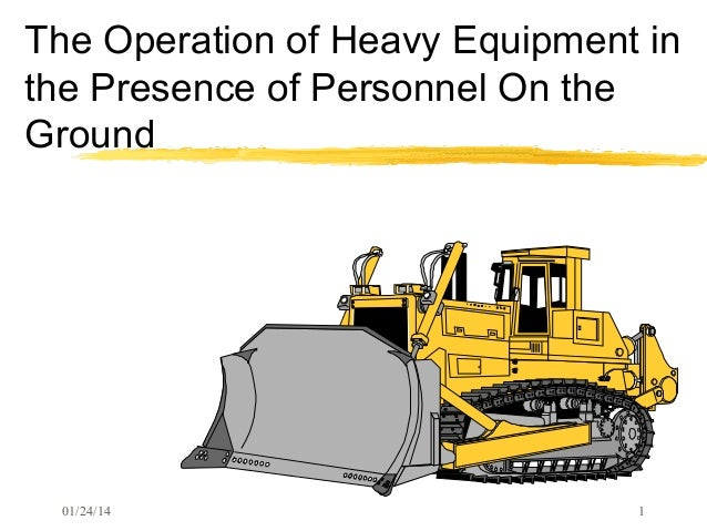 The Operation of Heavy Equipment in the Presence of Personnel On the Ground  01/24/14  1