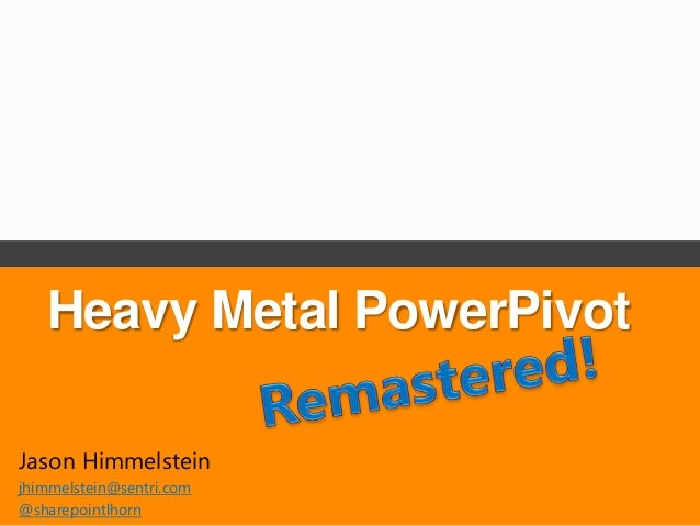 Heavy Metal PowerPivot