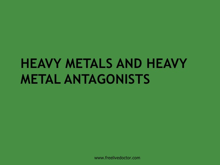 HEAVY METALS AND HEAVY METAL ANTAGONISTS www.freelivedoctor.com