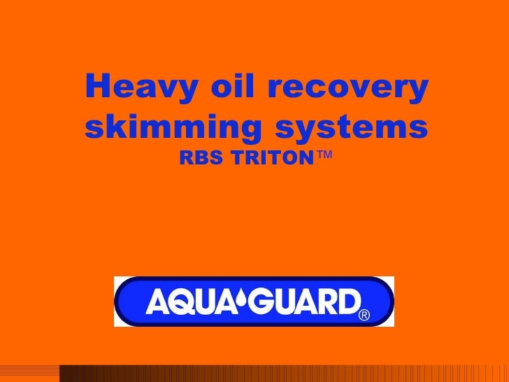 Heavy oil recovery skimming systems RBS TRITON ™