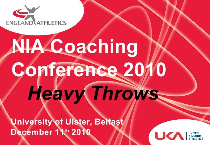 NIA Coaching Conference 2010  Heavy Throws University of Ulster, Belfast December 11 th  2010