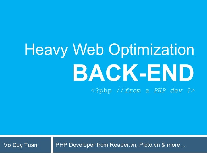 Heavy Web Optimization                   BACK-END                          <?php //from a PHP dev ?>Vo Duy Tuan   PHP Deve...