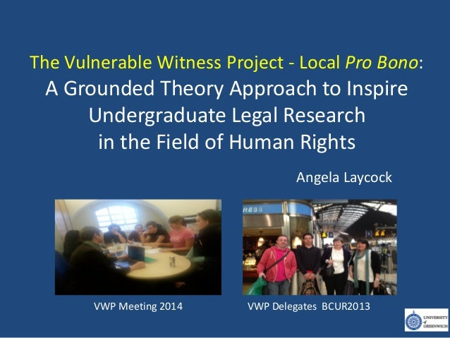 The Vulnerable Witness Project - Local Pro Bono: A Grounded Theory Approach to Inspire Undergraduate Legal Research in the...
