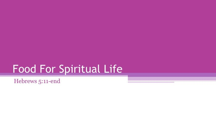 Food For Spiritual Life Hebrews 5:11-end