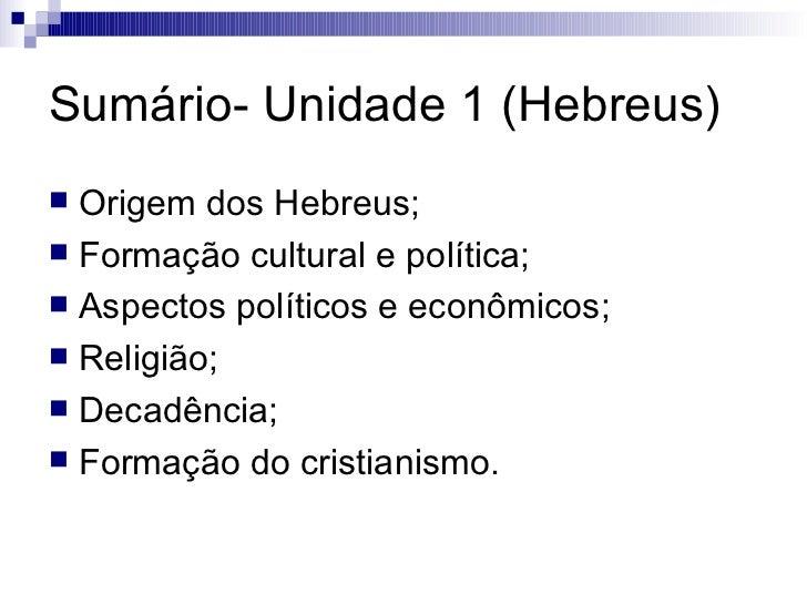Sumário- Unidade 1 (Hebreus) <ul><li>Origem dos Hebreus; </li></ul><ul><li>Formação cultural e política; </li></ul><ul><li...