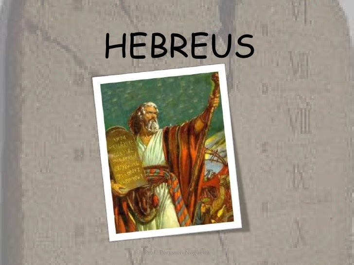 HEBREUS <br />Prof.: Pèrysson Nogueira<br />