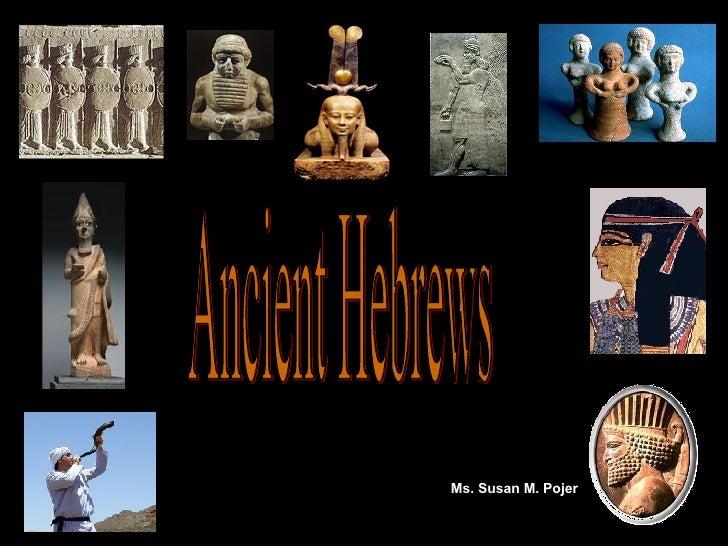 Ancient Hebrews Ms. Susan M. Pojer