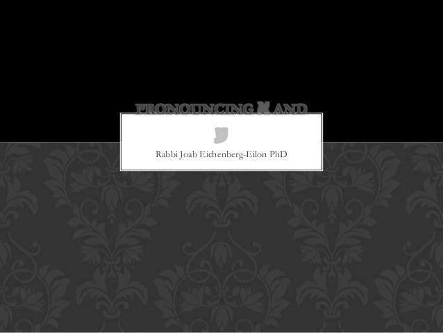 Rabbi Joab Eichenberg-Eilon PhDPRONOUNCING AND