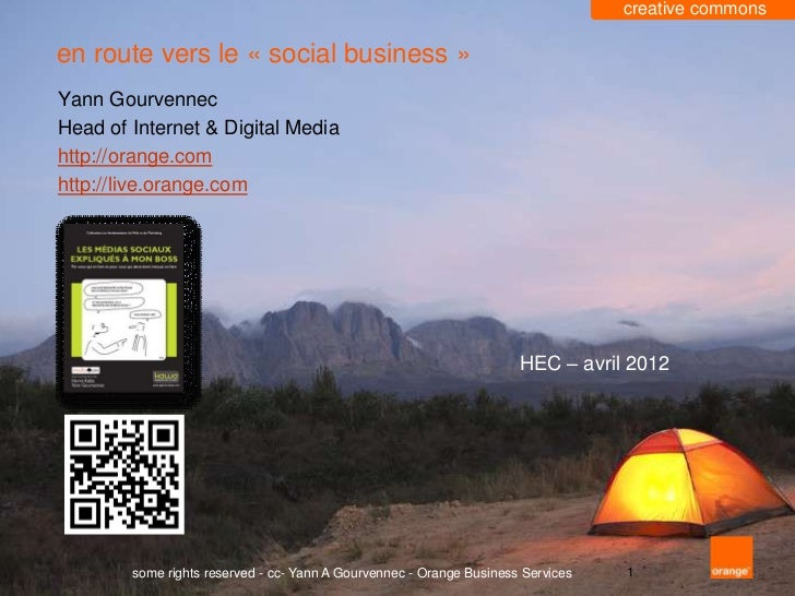creative commonsen route vers le « social business »Yann GourvennecHead of Internet & Digital Mediahttp://orange.comhttp:/...