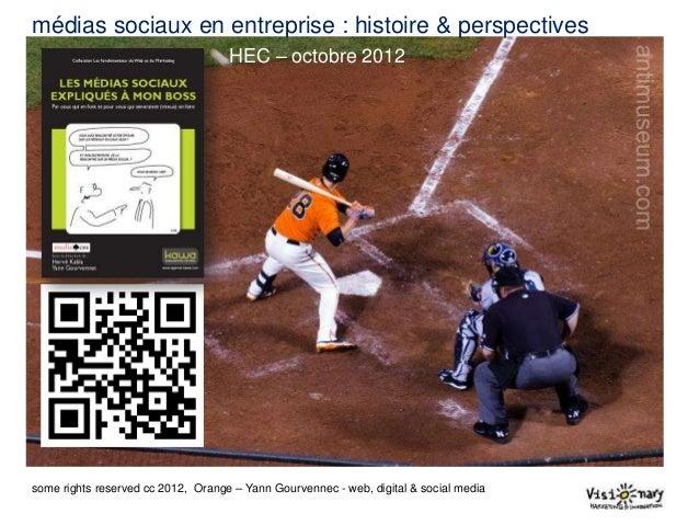 médias sociaux en entreprise : histoire & perspectives                                    HEC – octobre 2012some rights re...