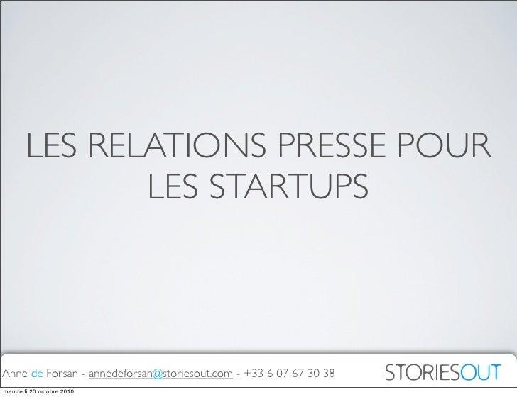 LES RELATIONS PRESSE POUR               LES STARTUPS    Anne de Forsan - annedeforsan@storiesout.com - +33 6 07 67 30 38 m...