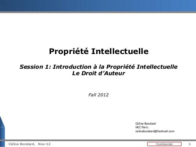 Cours de propriete intellectuelle ( introduction et droit d'auteur) pour les entrepreneurs - HEC 2012 - Céline Bondard