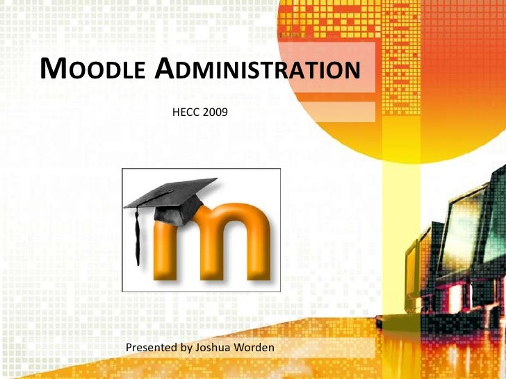 HECC 2009 Presentation - Moodle Administration