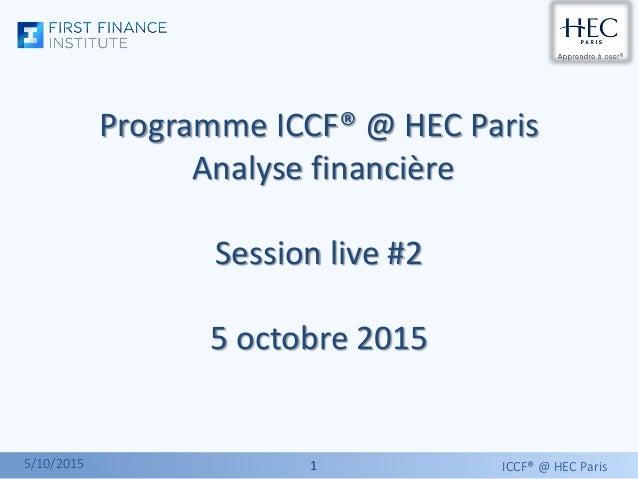 11 Programme ICCF® @ HEC Paris Analyse financière Session live #2 5 octobre 2015 ICCF® @ HEC Paris5/10/2015