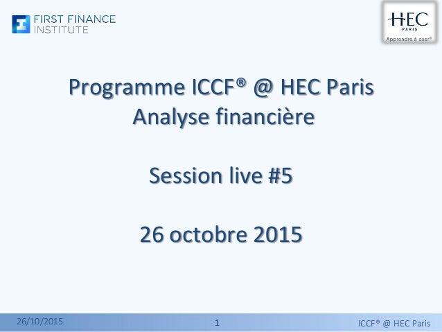 11 Programme ICCF® @ HEC Paris Analyse financière Session live #5 26 octobre 2015 ICCF® @ HEC Paris26/10/2015