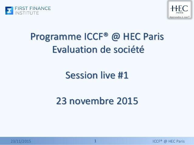 11 Programme ICCF® @ HEC Paris Evaluation de société Session live #1 23 novembre 2015 23/11/2015 ICCF® @ HEC Paris