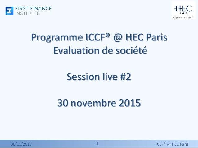 11 Programme ICCF® @ HEC Paris Evaluation de société Session live #2 30 novembre 2015 30/11/2015 ICCF® @ HEC Paris