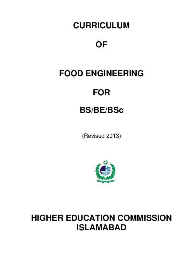 CURRICULUM OF  FOOD ENGINEERING FOR BS/BE/BSc (Revised 2013)  HIG HER  EDUC ATIO N  CO MM  ISSION  HIGHER EDUCATION COMMIS...