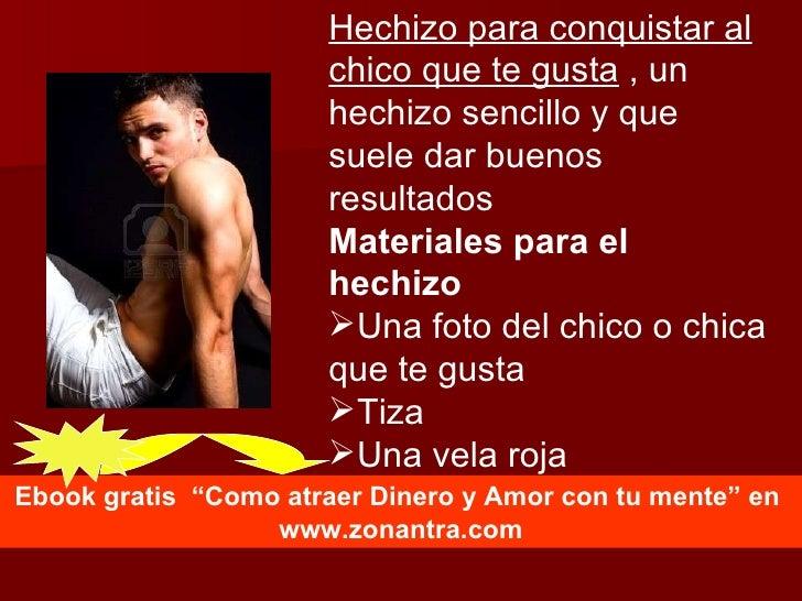 <ul><li>Hechizo para conquistar al chico que te gusta  , un hechizo sencillo y que suele dar buenos resultados </li></ul><...