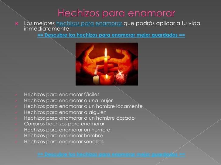 Hechizos para enamorar<br />Los mejores hechizos para enamorar que podrás aplicar a tu vida inmediatamente:<br />== Descub...