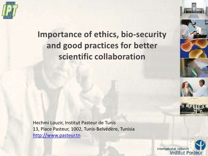 Importance of Ethics, Bio-security and Good Practices for Better Scientific Collaboration [Hechmi Louzir, Institut Pasteur de Tunis, Tunisia]