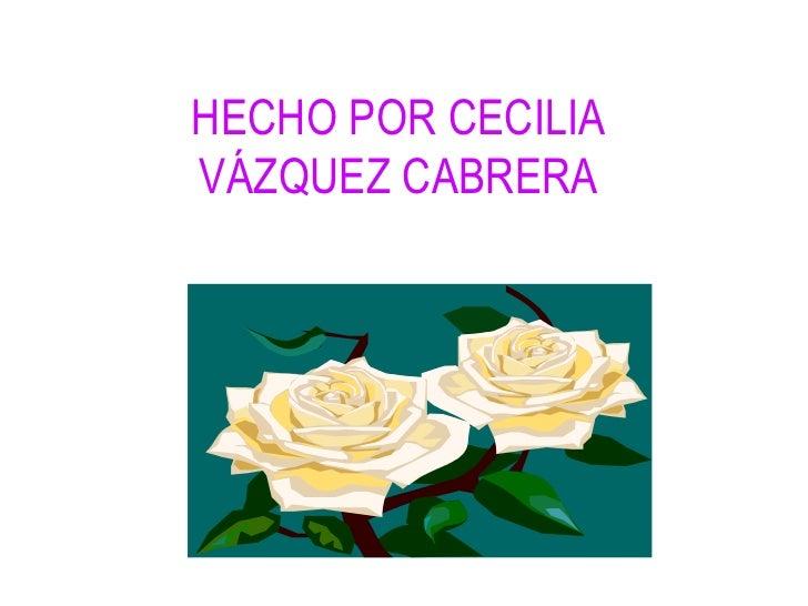 HECHO POR CECILIAVÁZQUEZ CABRERA