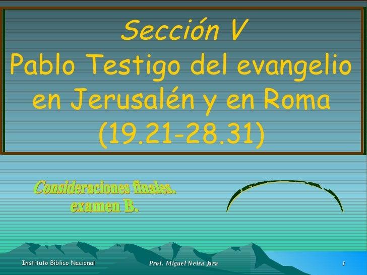 Sección V Pablo Testigo del evangelio en Jerusalén y en Roma (19.21-28.31) Consideraciones finales. examen B. Hechos II Cl...
