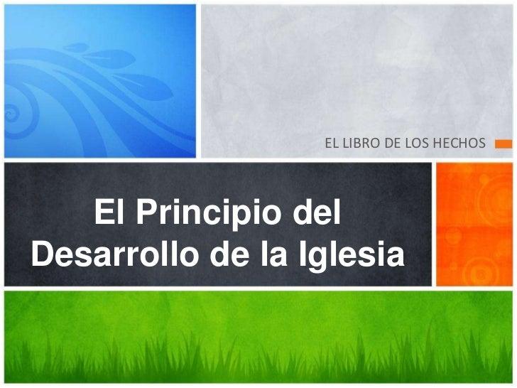 EL LIBRO DE LOS HECHOS   El Principio delDesarrollo de la Iglesia