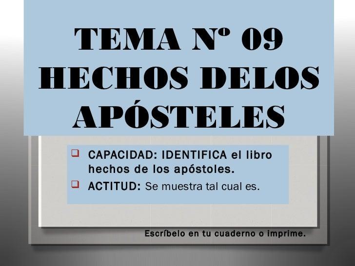 TEMA Nº 09HECHOS DELOS APÓSTELES  CAPACIDAD: IDENTIFICA el libro   hechos de los apóstoles.  ACTITUD: Se muestra tal cua...