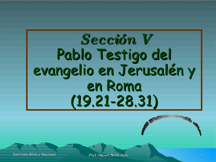 Sección V Pablo Testigo del evangelio en Jerusalén y en Roma (19.21-28.31) Hechos II Clase n°6