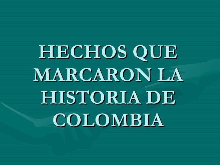 HECHOS QUE MARCARON LA HISTORIA DE COLOMBIA