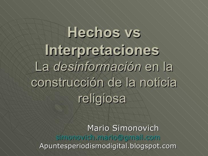 Hechos vs Interpretaciones  La  desinformación  en la construcción de la noticia religiosa   Mario Simonovich    [email_...