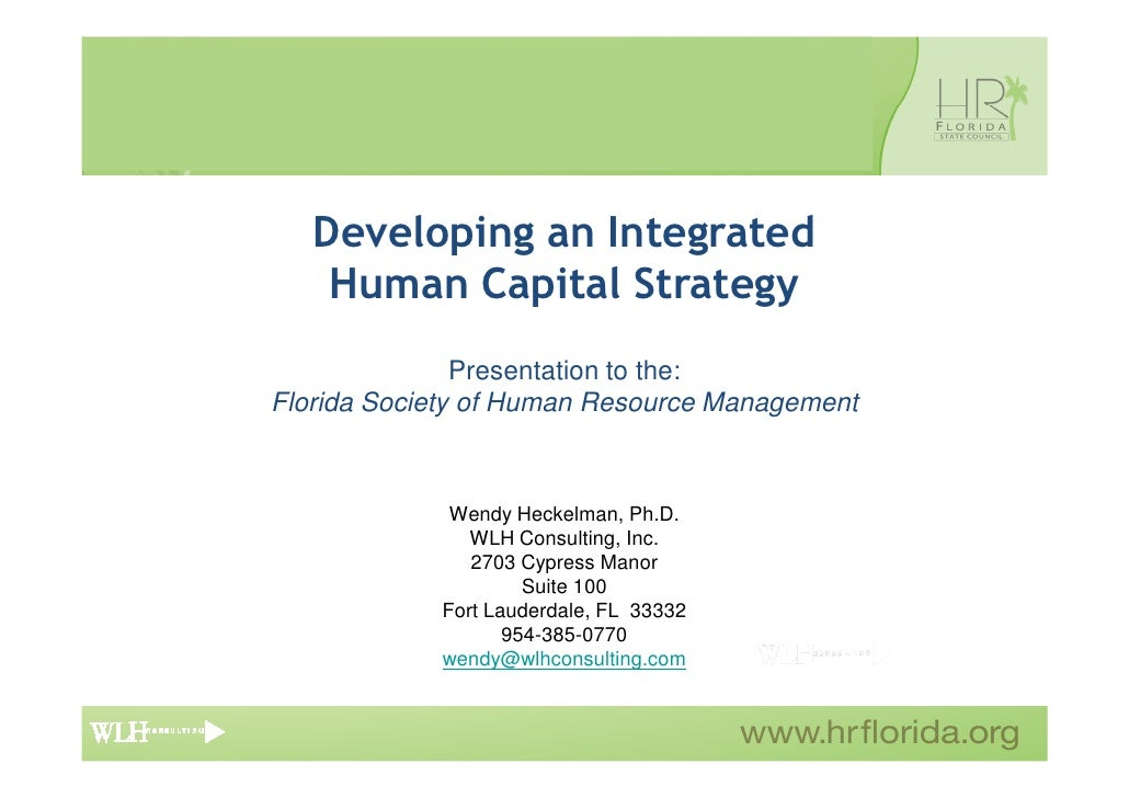 Developing an Integrated     Human Capital Strategy                Presentation to the: Florida Society of Human Resource ...