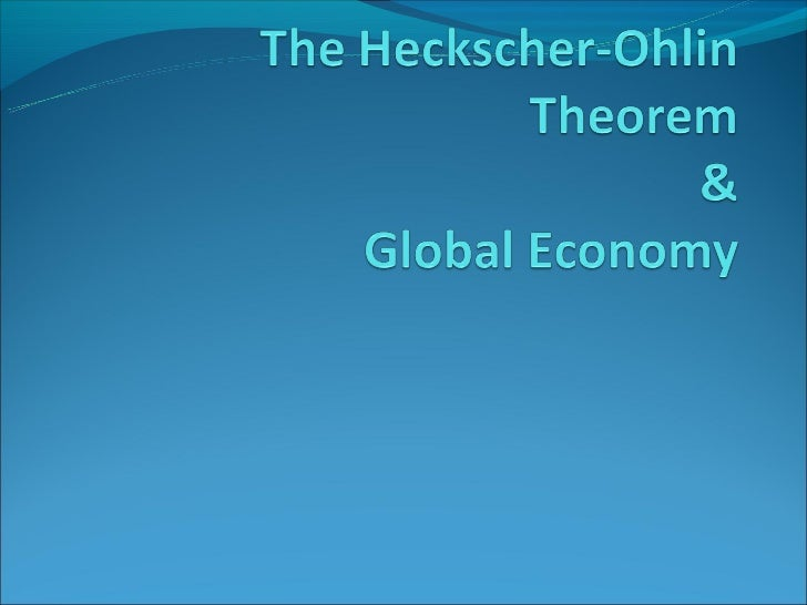The Heckscher-Ohlin TheoremThe Heckscher-Ohlin Theorem says that countries will export products that use their abundant a...