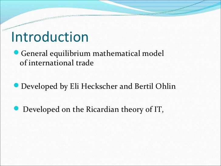 an analysis of the heckscher ohlin model of trade In empirically validating the heckscher-ohlin (h-o) model of trade, the preponderant majority of the literature has concentrated on the net factor content of trade contrastingly, by utilizing an industrial-level dataset of nine oecd countries, this paper applies data envelopment analysis technique .