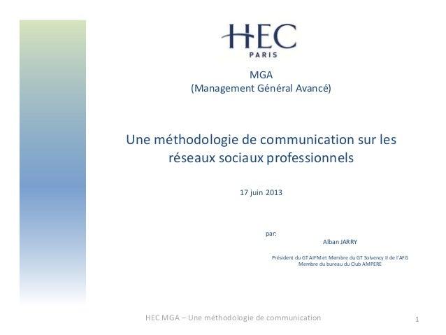 MGA(Management Général Avancé)Une méthodologie de communication sur lesréseaux sociaux professionnels17 juin 2013HEC MGA –...