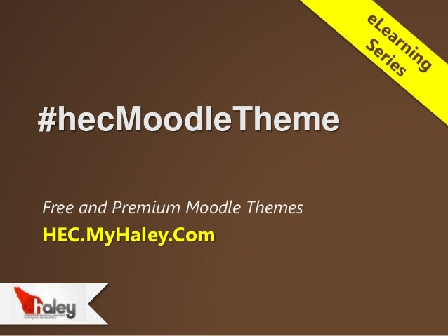 #hecMoodleTheme Free and Premium Moodle Themes HEC.MyHaley.Com