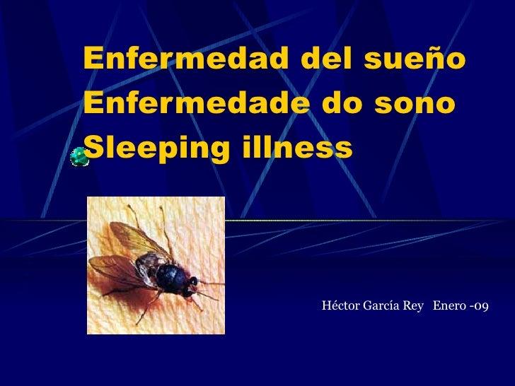 Enfermedad del sueño Enfermedade do sono Sleeping illness  Héctor García Rey  Enero -09