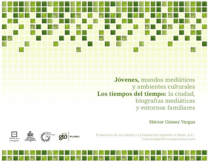 Jóvenes, mundos mediáticos y ambientes culturales - Hector Gómez