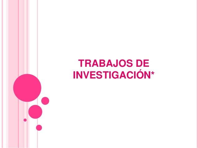 TRABAJOS DE INVESTIGACIÓN*