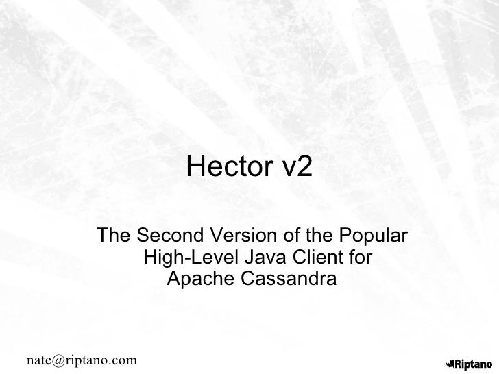 Hector v2 The Second Version of the Popular High-Level Java Client for Apache Cassandra [email_address]