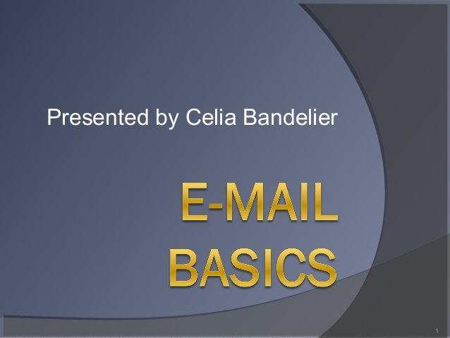 Presented by Celia Bandelier 1