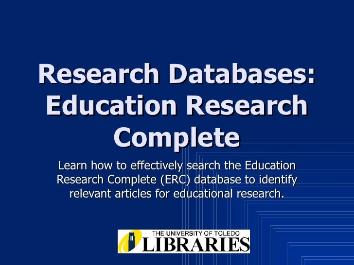 Research Databases: Education Research Complete Learn how to effectively search the Education Research Complete (ERC) data...