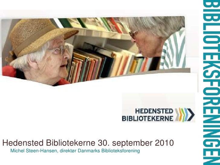 Hedensted Bibliotekerne 30. september 2010   Michel Steen-Hansen, direktør Danmarks Biblioteksforening