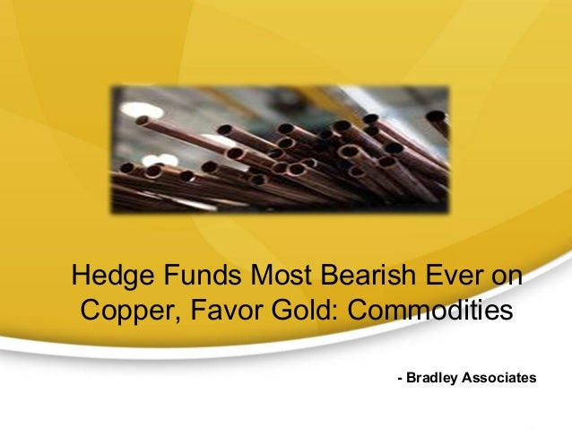 Hedge Funds Most Bearish Ever onCopper, Favor Gold: Commodities                       - Bradley Associates