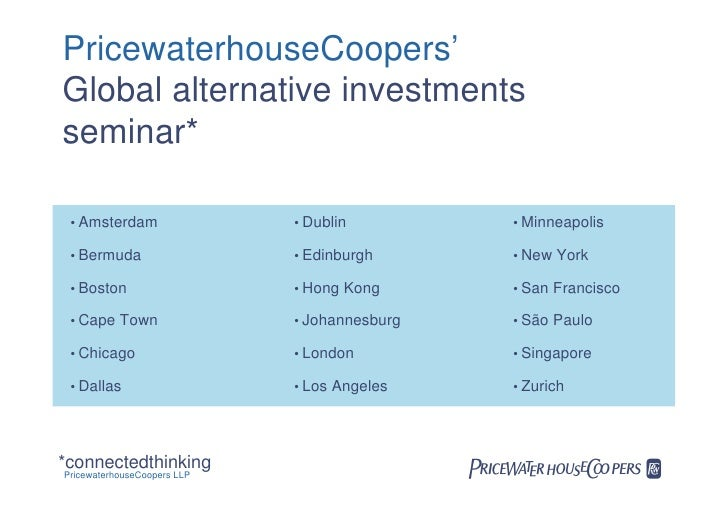 PricewaterhouseCoopers' Global alternative investments seminar*   • Amsterdam                 • Dublin         • Minneapol...