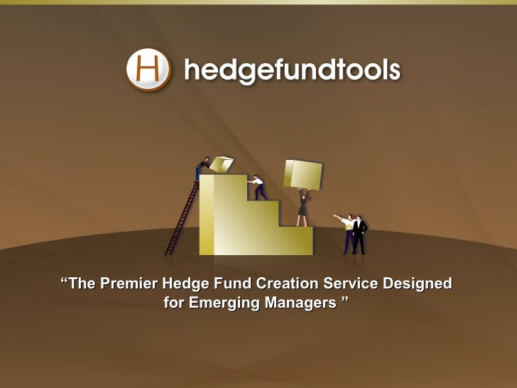 """ The Premier Hedge Fund Creation Service Designed for Emerging Managers """