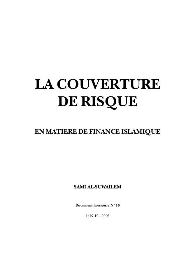 LA COUVERTURE DE RISQUE EN MATIERE DE FINANCE ISLAMIQUE SAMI AL-SUWAILEM Document hors-série N° 10 1427 H – 2006